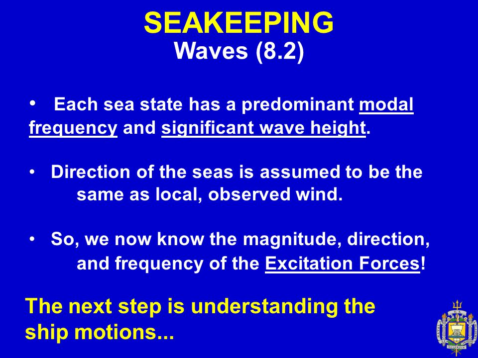 SEAKEEPING Waves (8.2) Each sea state has a predominant modal frequency and significant wave height.