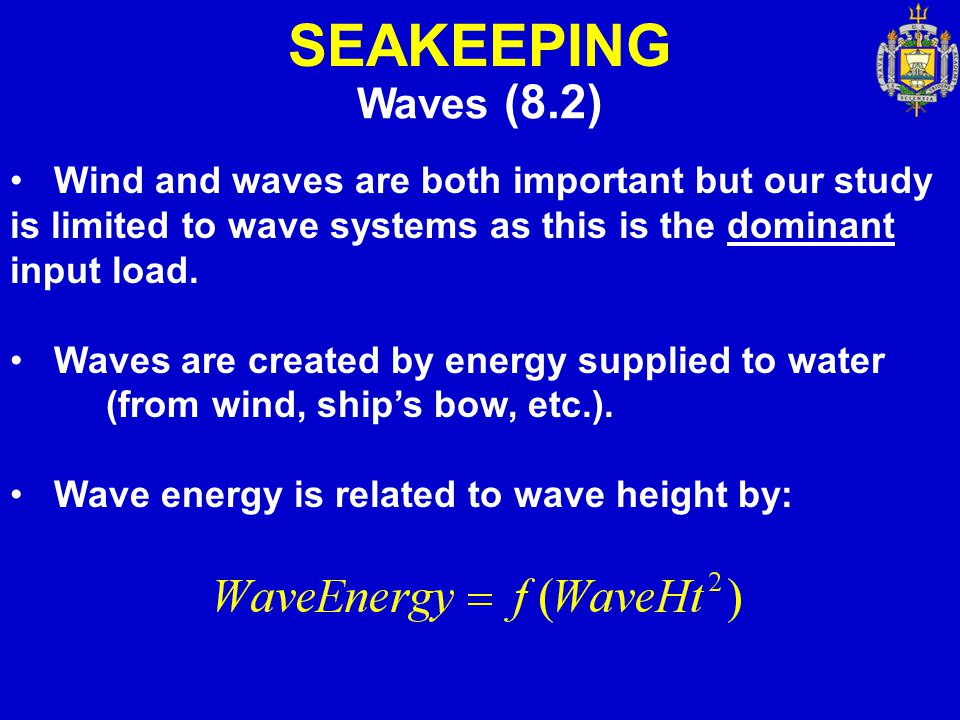 SEAKEEPING Waves (8.2) Wind and waves are both important but our study is limited to wave systems as this is the dominant input load.