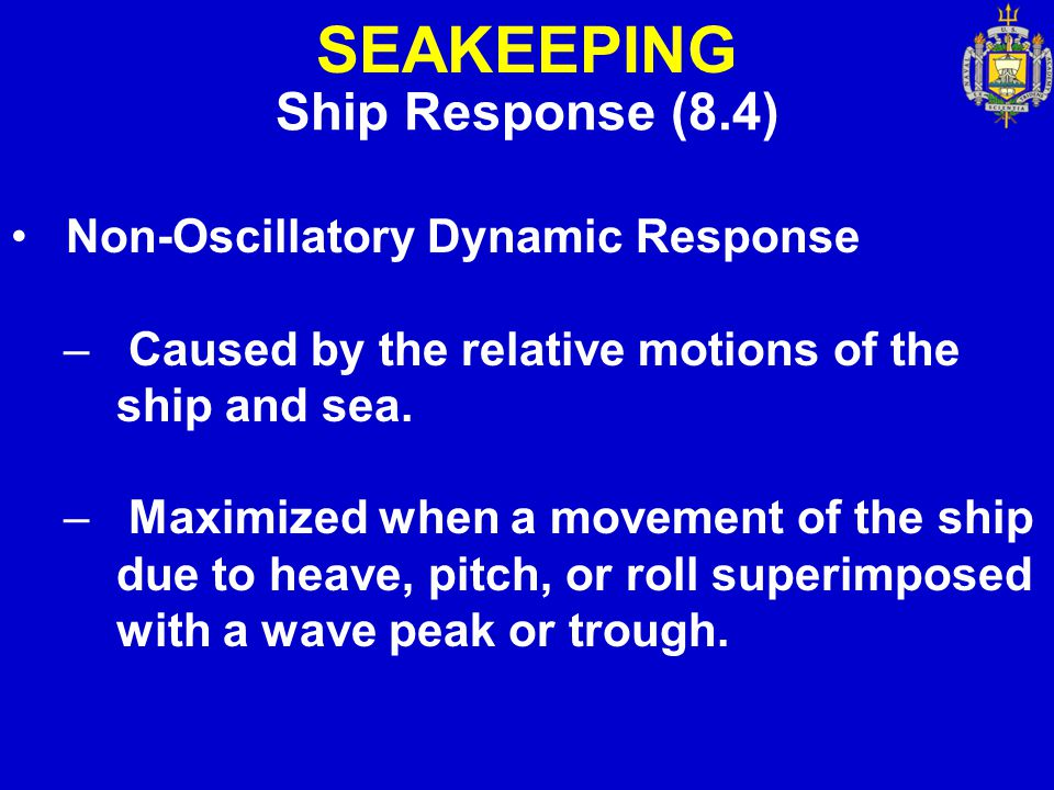 SEAKEEPING Ship Response (8.4) Non-Oscillatory Dynamic Response