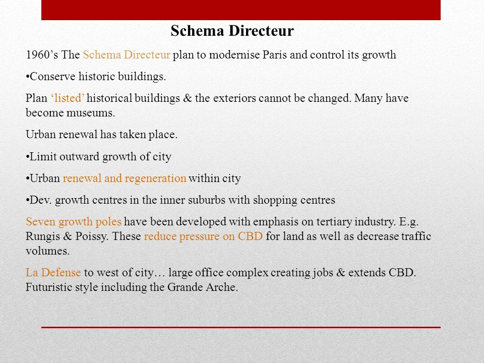 Schema Directeur 1960's The Schema Directeur plan to modernise Paris and control its growth. Conserve historic buildings.