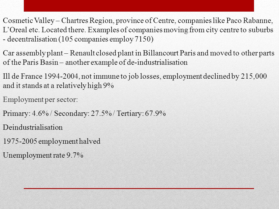 Cosmetic Valley – Chartres Region, province of Centre, companies like Paco Rabanne, L'Oreal etc. Located there. Examples of companies moving from city centre to suburbs - decentralisation (105 companies employ 7150)
