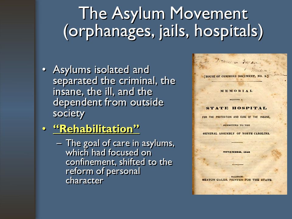 The Asylum Movement (orphanages, jails, hospitals)