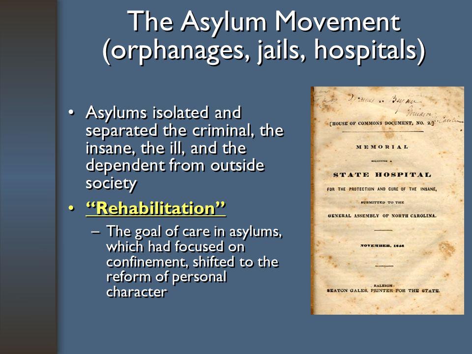 The Asylum Movement (orphanages, jails, hospitals)