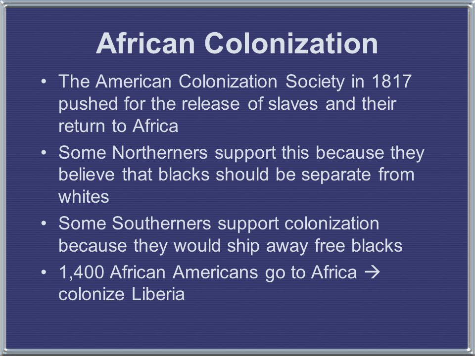 African Colonization The American Colonization Society in 1817 pushed for the release of slaves and their return to Africa.
