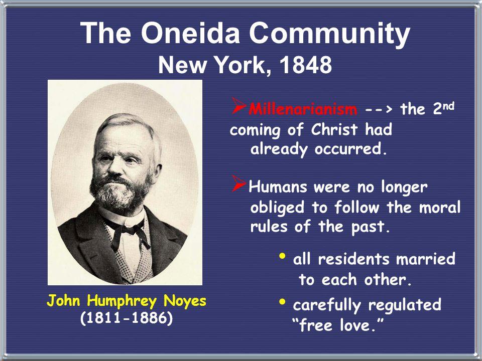 The Oneida Community New York, 1848 John Humphrey Noyes (1811-1886)