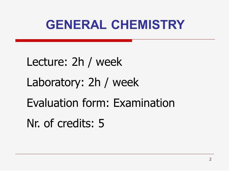 GENERAL CHEMISTRY Lecture: 2h / week Laboratory: 2h / week