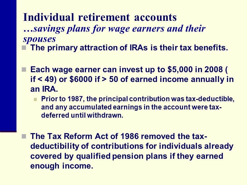Individual retirement accounts …savings plans for wage earners and their spouses