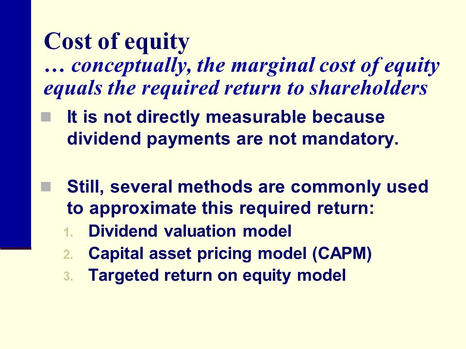 Cost of equity … conceptually, the marginal cost of equity equals the required return to shareholders