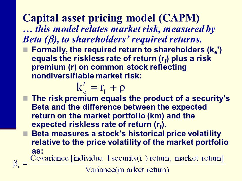 Capital asset pricing model (CAPM) … this model relates market risk, measured by Beta (), to shareholders' required returns.