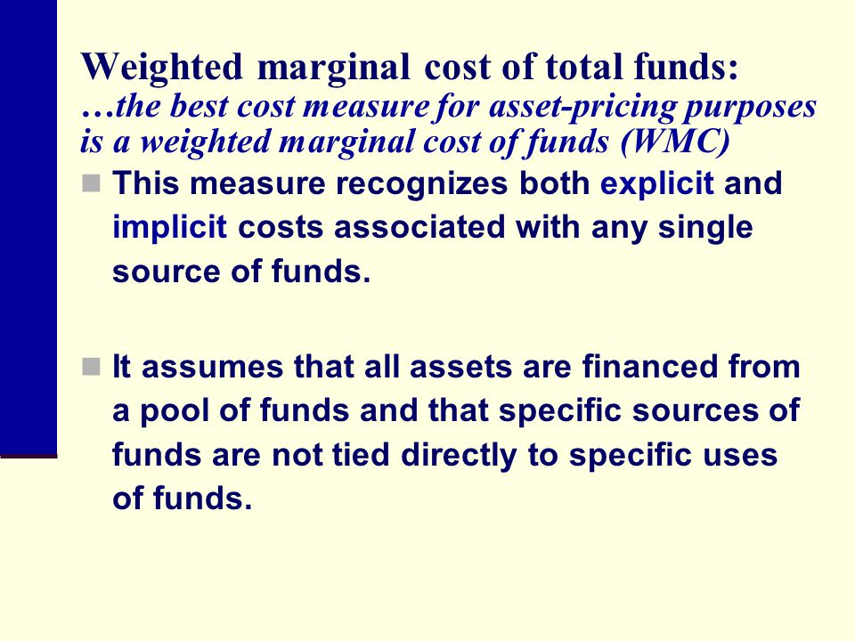 Weighted marginal cost of total funds: …the best cost measure for asset-pricing purposes is a weighted marginal cost of funds (WMC)