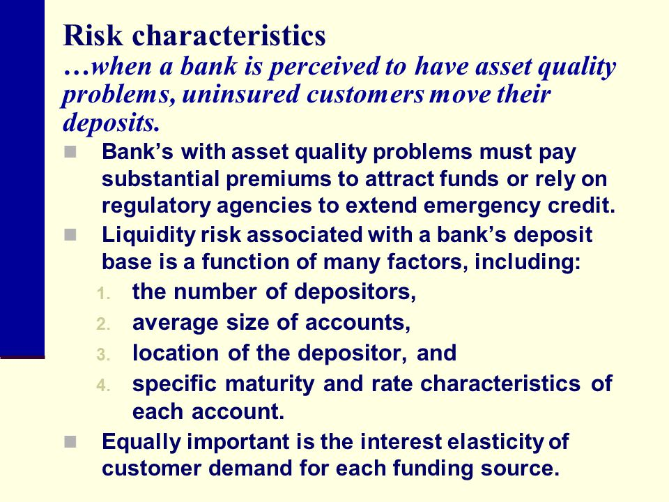 Risk characteristics …when a bank is perceived to have asset quality problems, uninsured customers move their deposits.