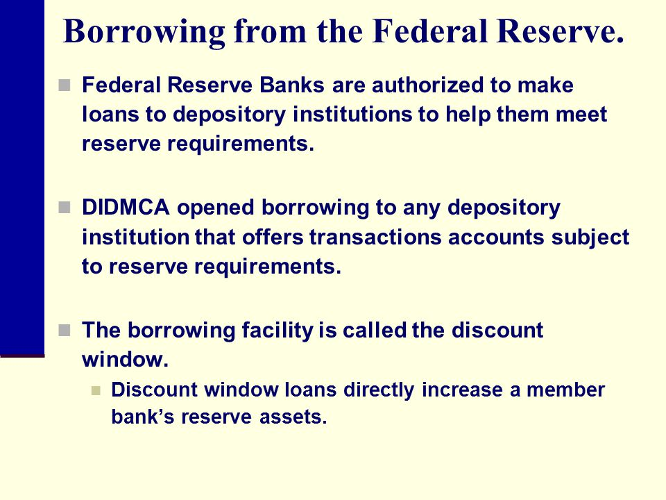 Borrowing from the Federal Reserve.