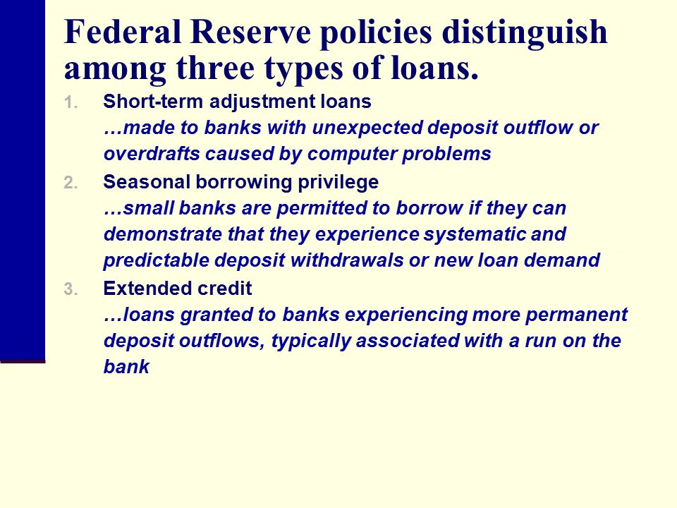 Federal Reserve policies distinguish among three types of loans.
