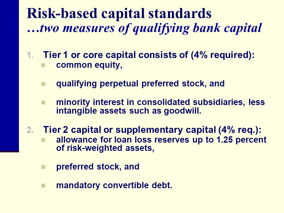 Risk-based capital standards …two measures of qualifying bank capital