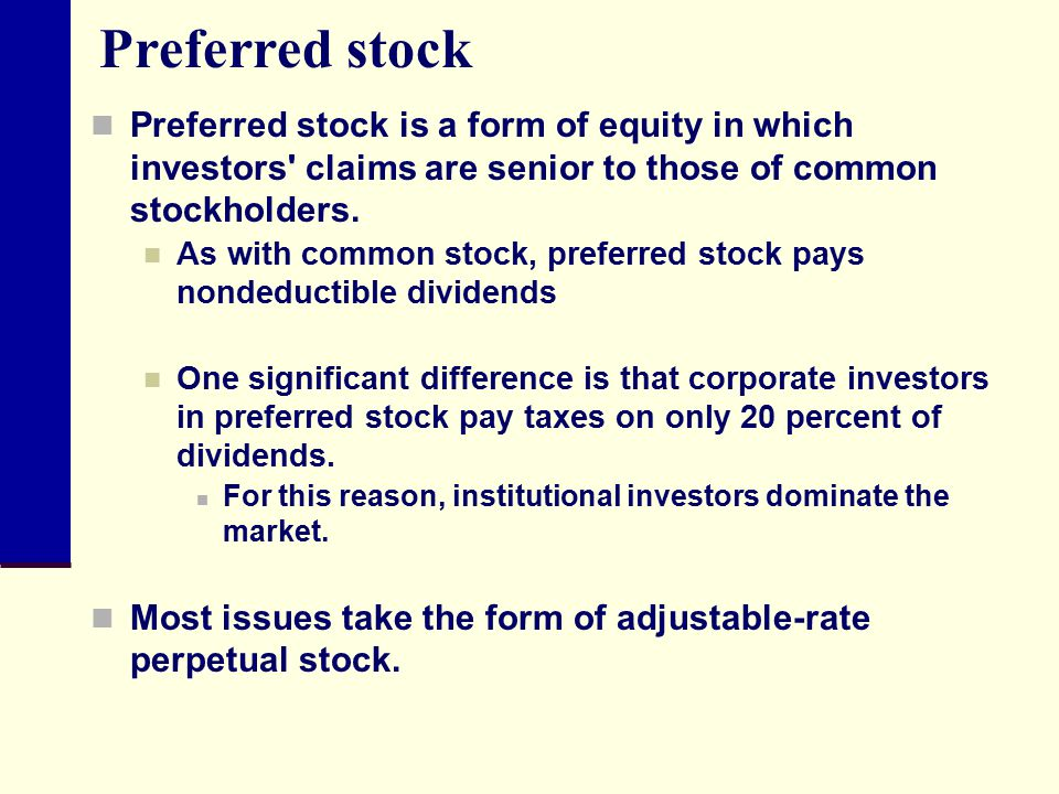 Preferred stock Preferred stock is a form of equity in which investors claims are senior to those of common stockholders.
