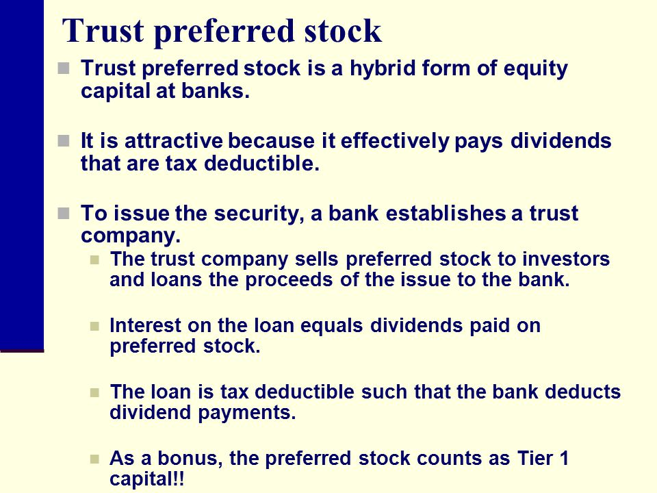 Trust preferred stock Trust preferred stock is a hybrid form of equity capital at banks.