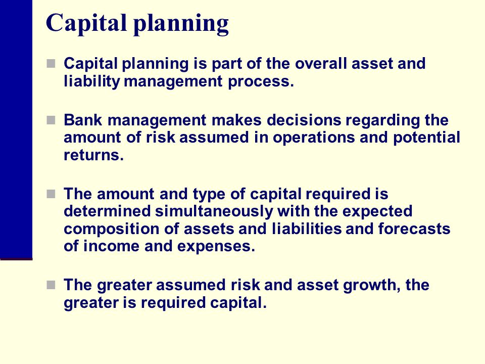 Capital planning Capital planning is part of the overall asset and liability management process.