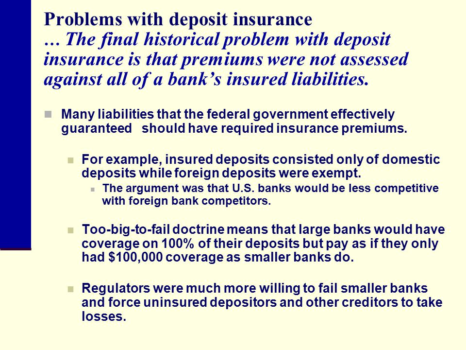 Problems with deposit insurance … The final historical problem with deposit insurance is that premiums were not assessed against all of a bank's insured liabilities.