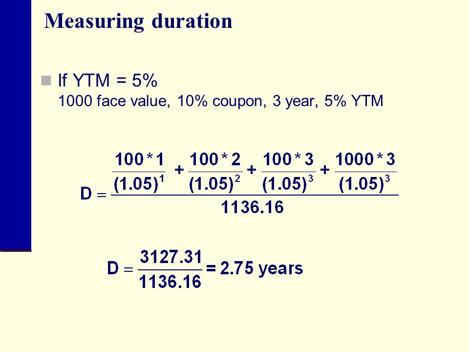 Measuring duration If YTM = 5% 1000 face value, 10% coupon, 3 year, 5% YTM
