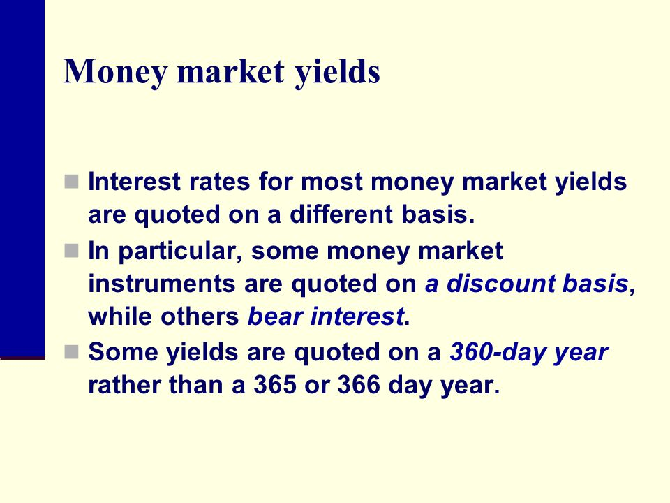Money market yields Interest rates for most money market yields are quoted on a different basis.