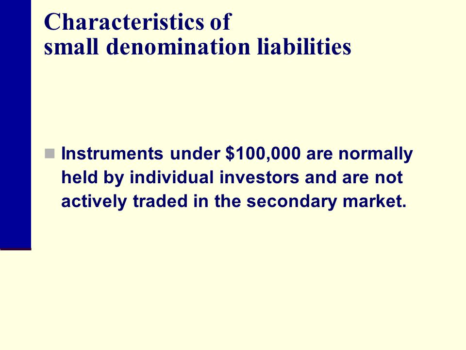 Characteristics of small denomination liabilities