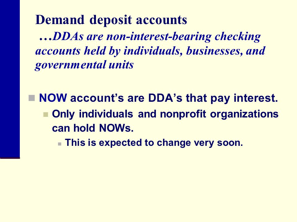 Demand deposit accounts …DDAs are non-interest-bearing checking accounts held by individuals, businesses, and governmental units