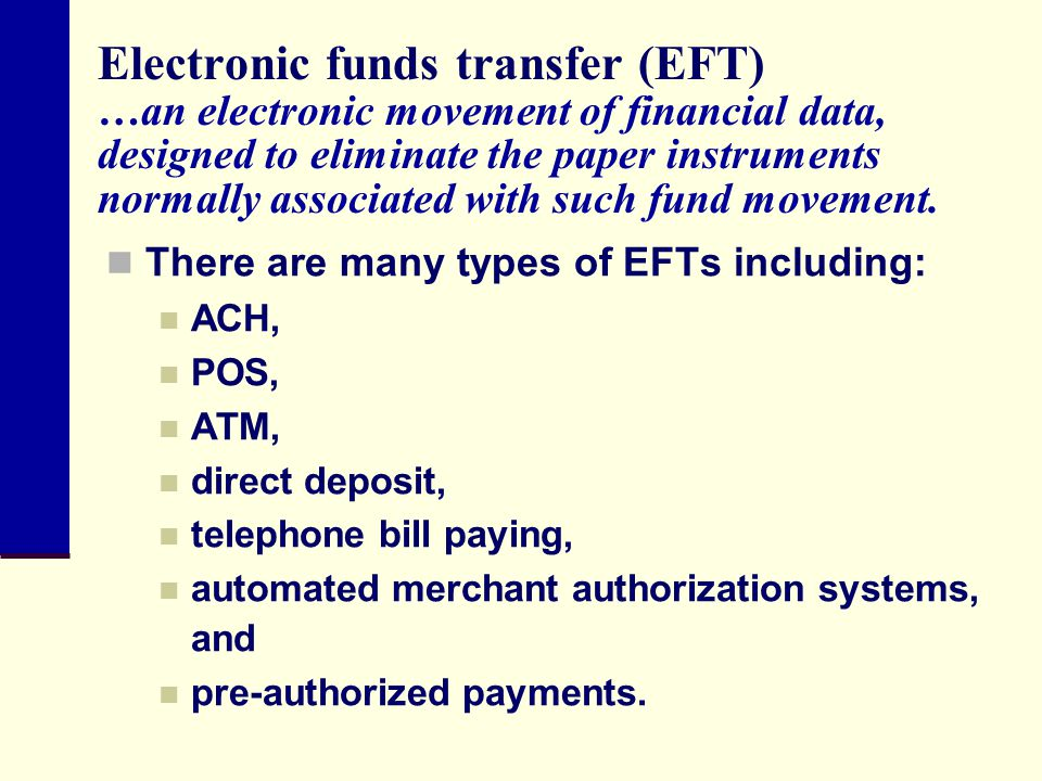 Electronic funds transfer (EFT) …an electronic movement of financial data, designed to eliminate the paper instruments normally associated with such fund movement.