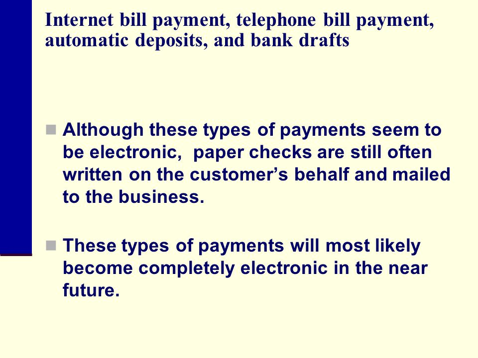 Internet bill payment, telephone bill payment, automatic deposits, and bank drafts