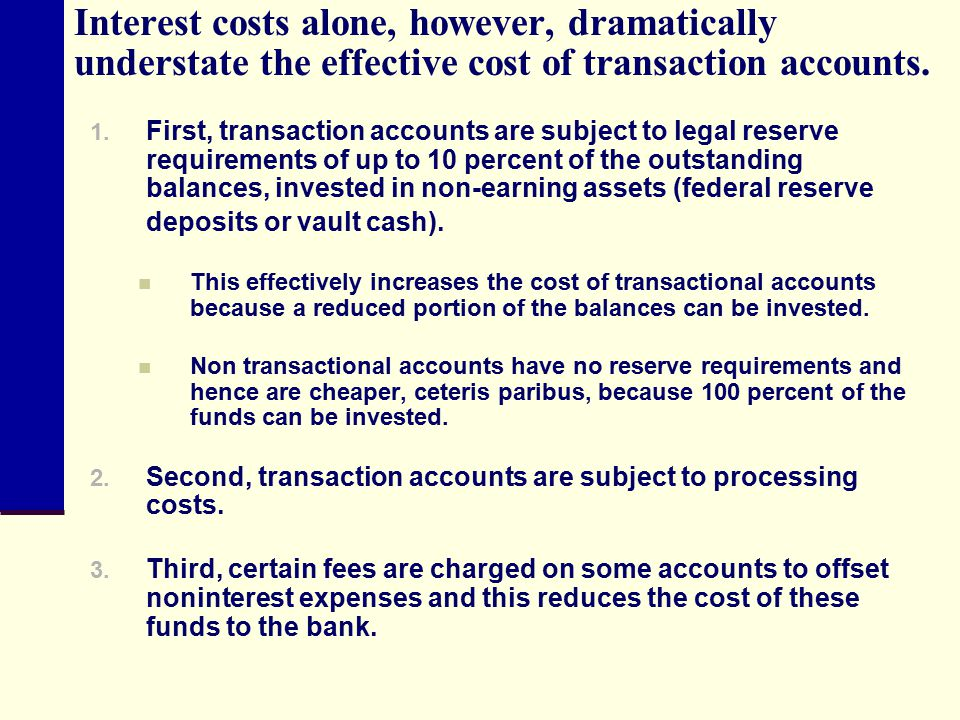 Interest costs alone, however, dramatically understate the effective cost of transaction accounts.