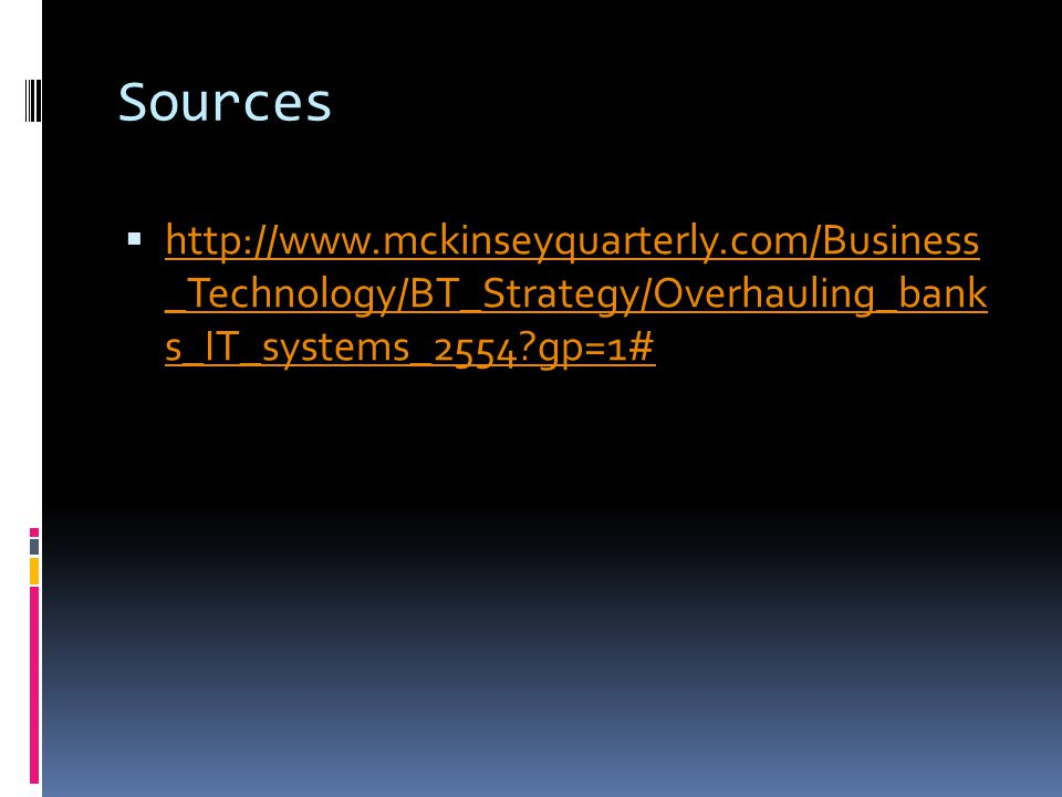 Sources http://www.mckinseyquarterly.com/Business _Technology/BT_Strategy/Overhauling_bank s_IT_systems_2554 gp=1#