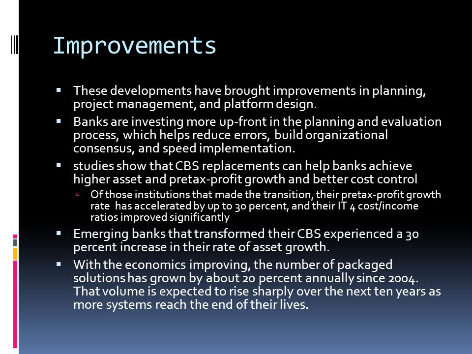 Improvements These developments have brought improvements in planning, project management, and platform design.