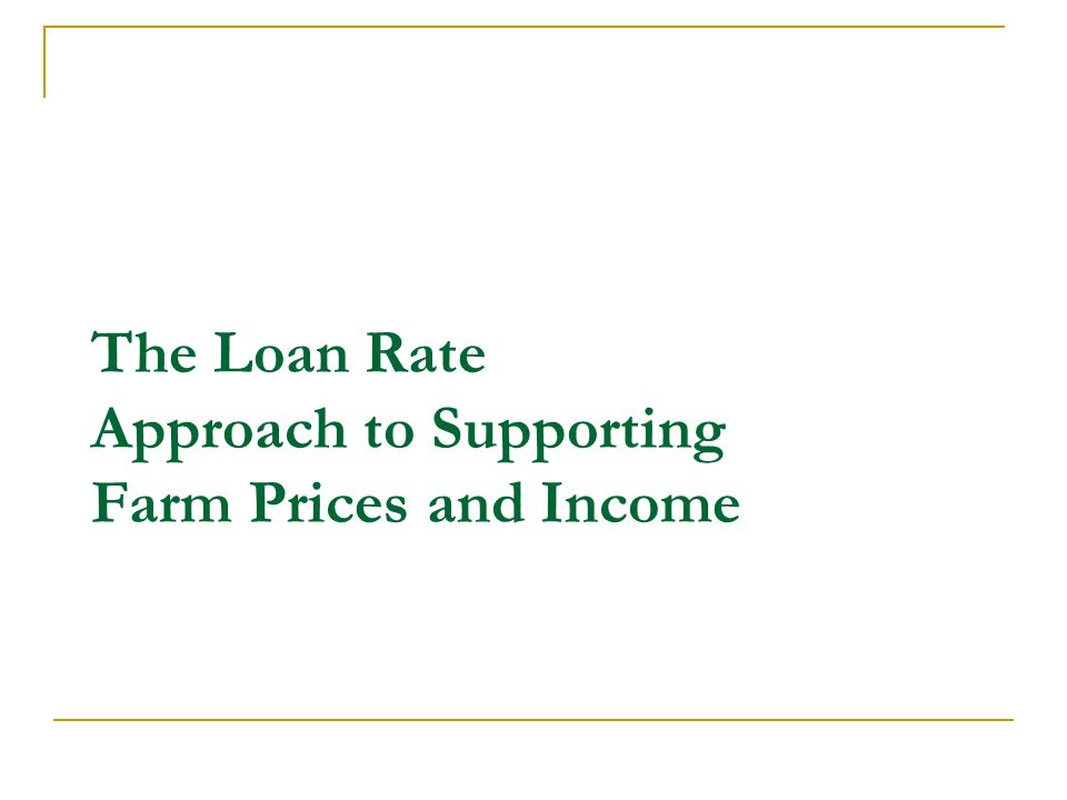 The Loan Rate Approach to Supporting Farm Prices and Income