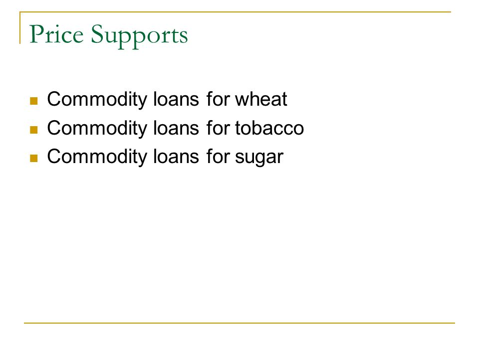 Price Supports Commodity loans for wheat Commodity loans for tobacco