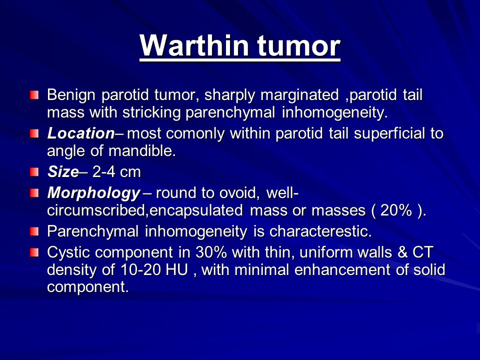 Warthin tumor Benign parotid tumor, sharply marginated ,parotid tail mass with stricking parenchymal inhomogeneity.