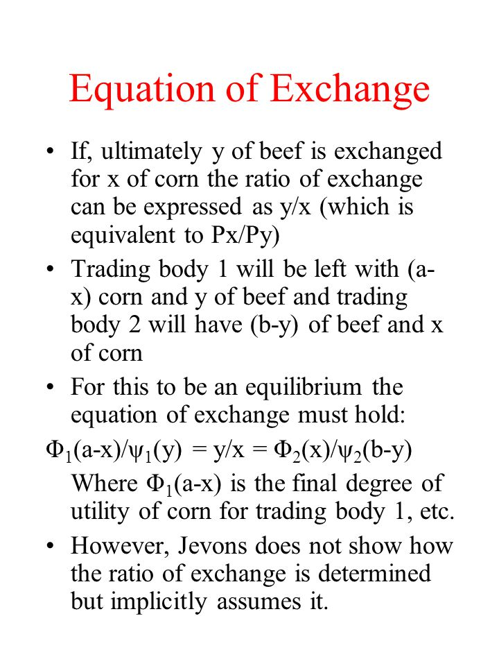 Equation of Exchange If, ultimately y of beef is exchanged for x of corn the ratio of exchange can be expressed as y/x (which is equivalent to Px/Py)