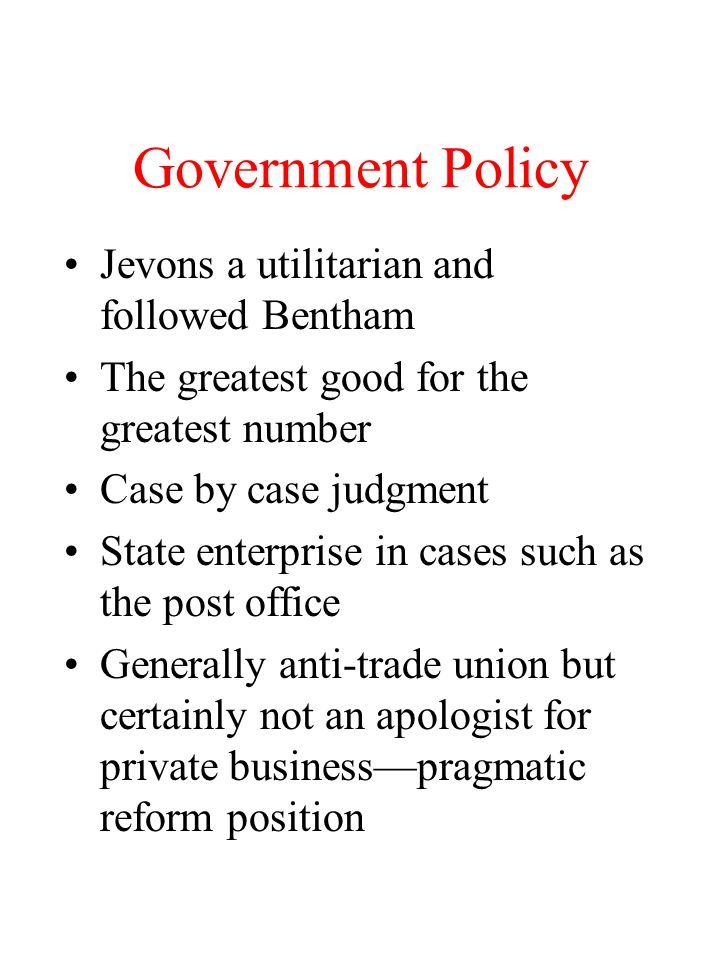 Government Policy Jevons a utilitarian and followed Bentham