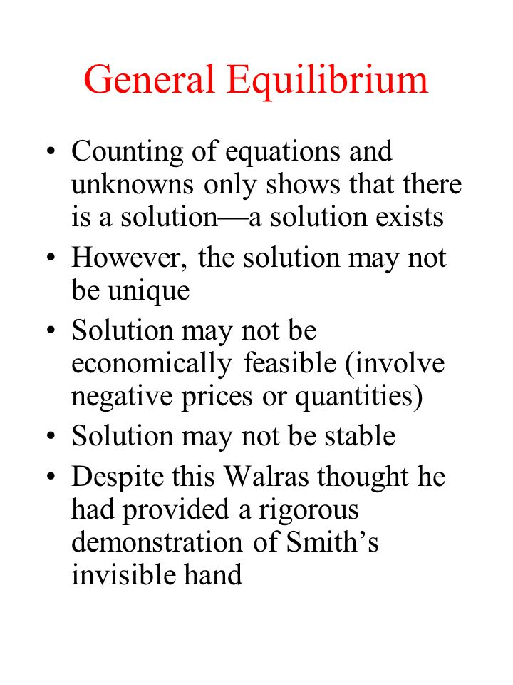 General Equilibrium Counting of equations and unknowns only shows that there is a solution—a solution exists.