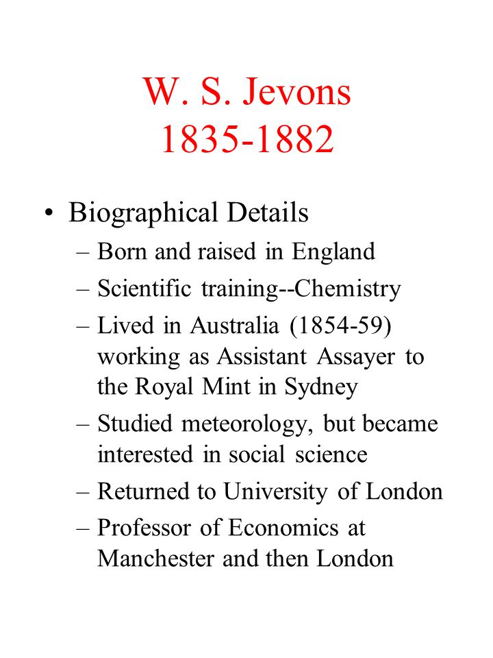W. S. Jevons Biographical Details Born and raised in England