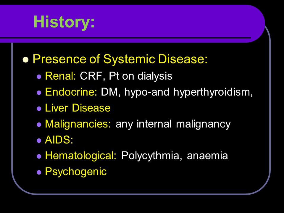 History: Presence of Systemic Disease: Renal: CRF, Pt on dialysis