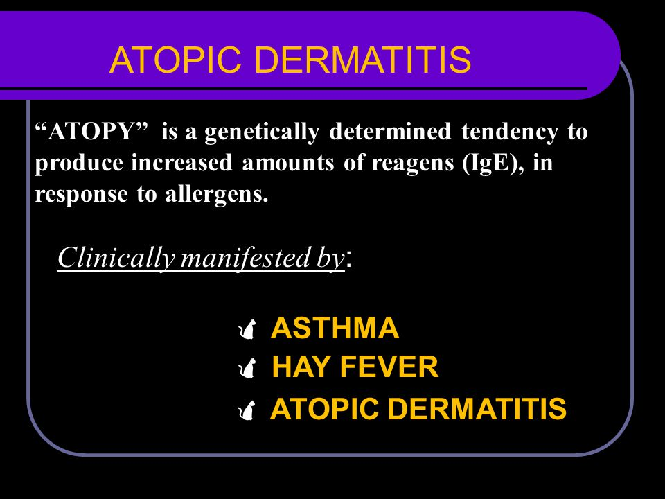 ATOPIC DERMATITIS Clinically manifested by:  ASTHMA