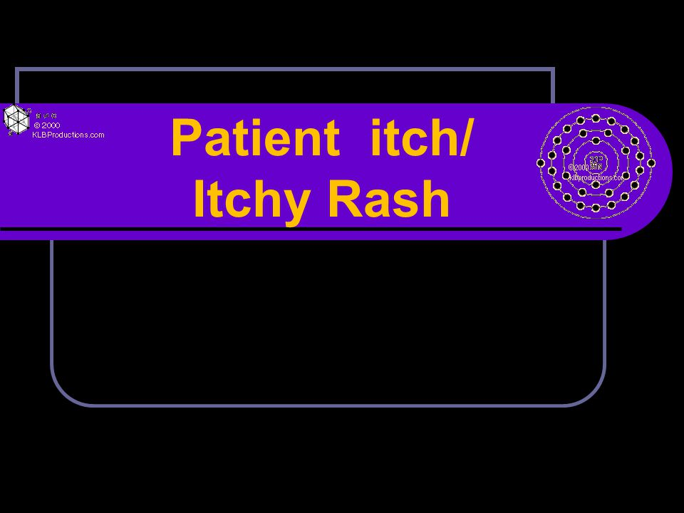 Patient itch/ Itchy Rash