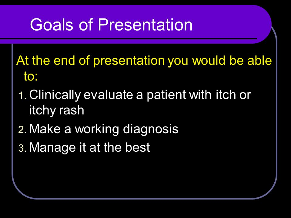 Goals of Presentation At the end of presentation you would be able to: