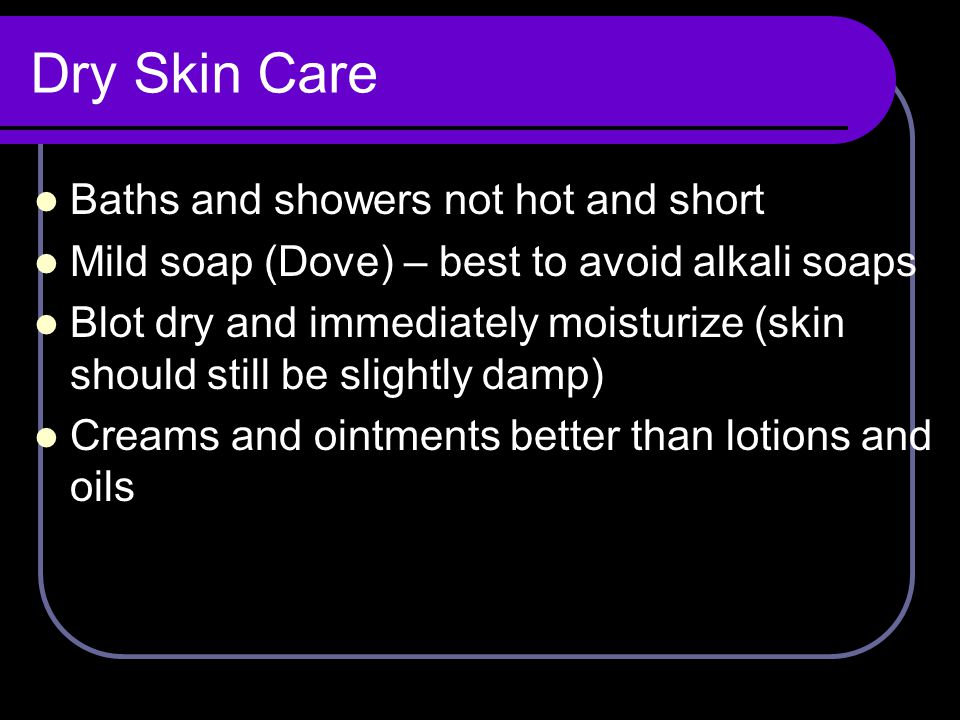 Dry Skin Care Baths and showers not hot and short