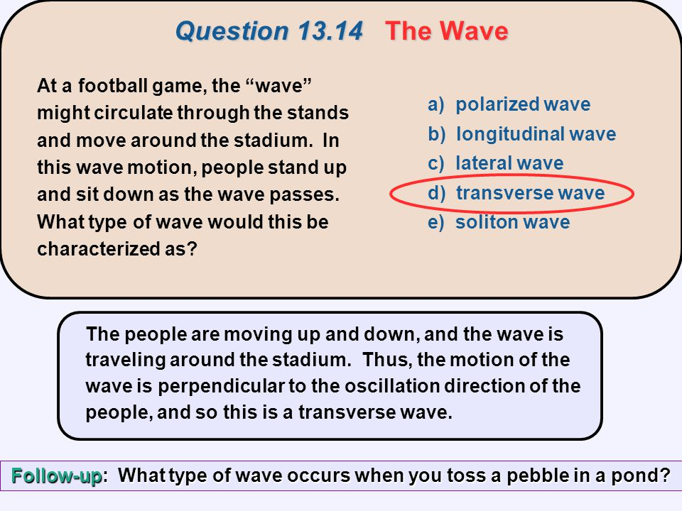 Follow-up: What type of wave occurs when you toss a pebble in a pond