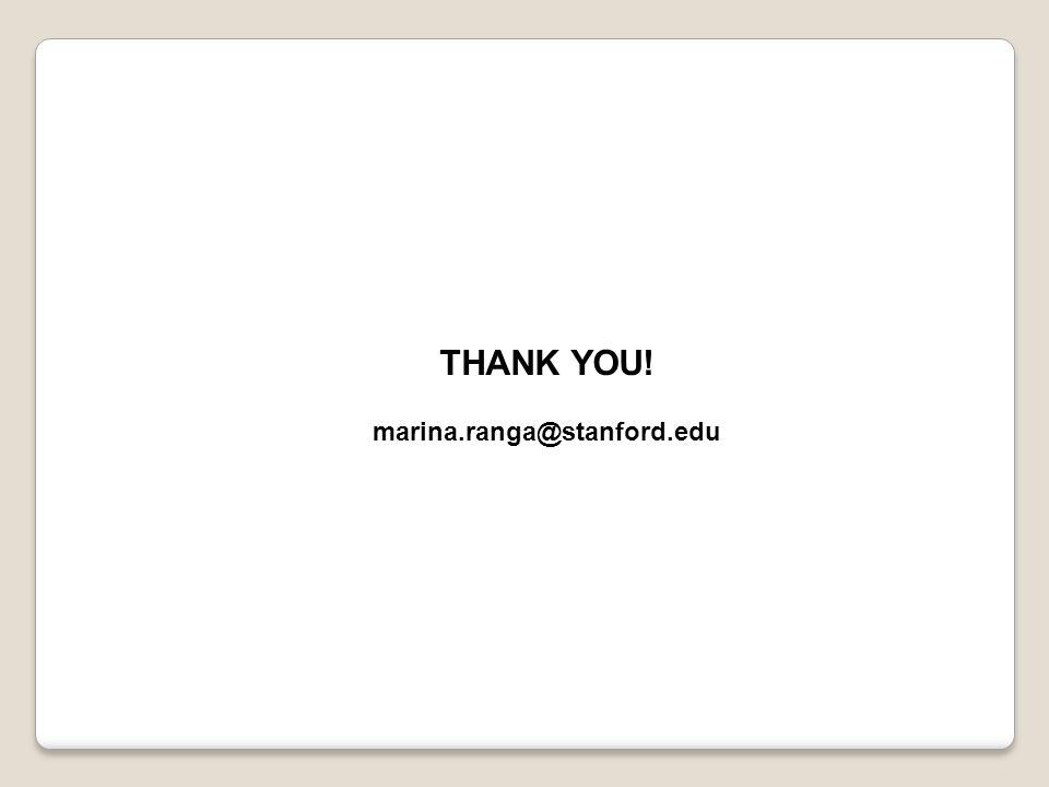 THANK YOU! marina.ranga@stanford.edu