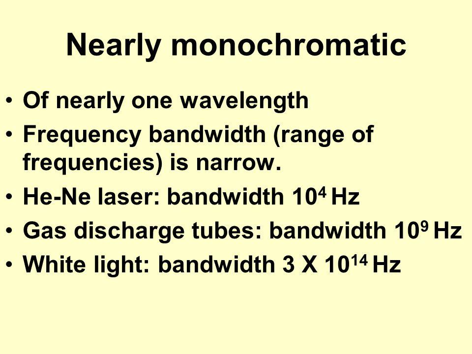 Nearly monochromatic Of nearly one wavelength