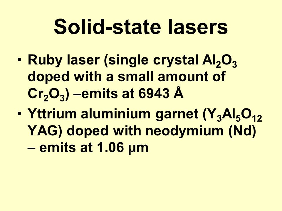 Solid-state lasers Ruby laser (single crystal Al2O3 doped with a small amount of Cr2O3) –emits at 6943 Å.