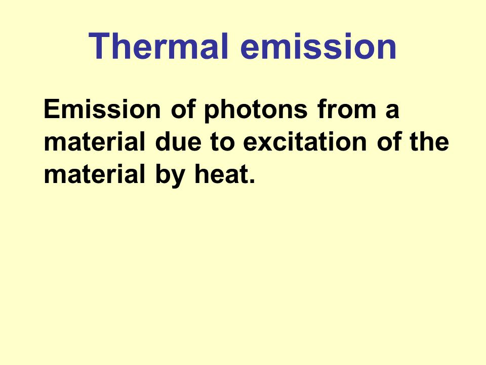Thermal emission Emission of photons from a material due to excitation of the material by heat.