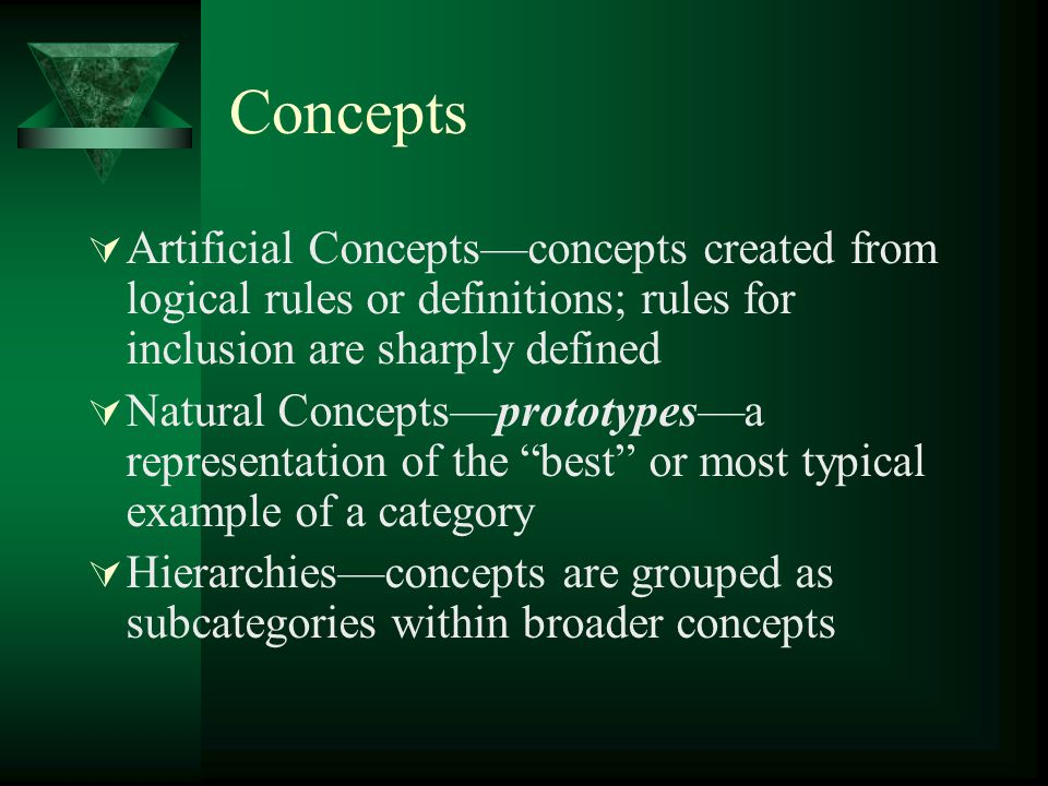 Concepts Artificial Concepts—concepts created from logical rules or definitions; rules for inclusion are sharply defined.