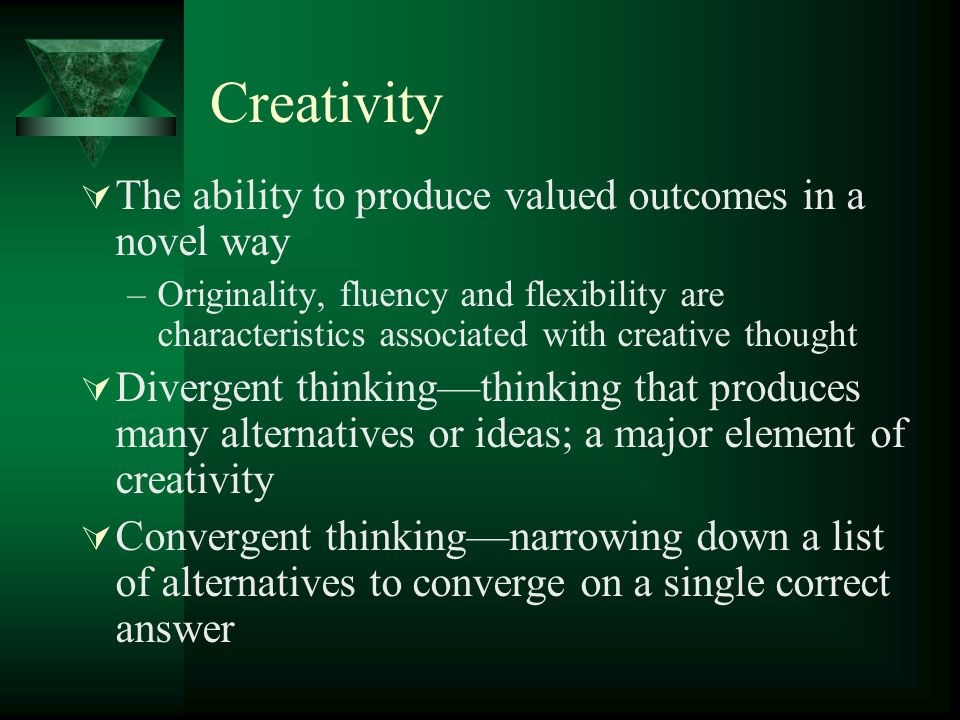 Creativity The ability to produce valued outcomes in a novel way